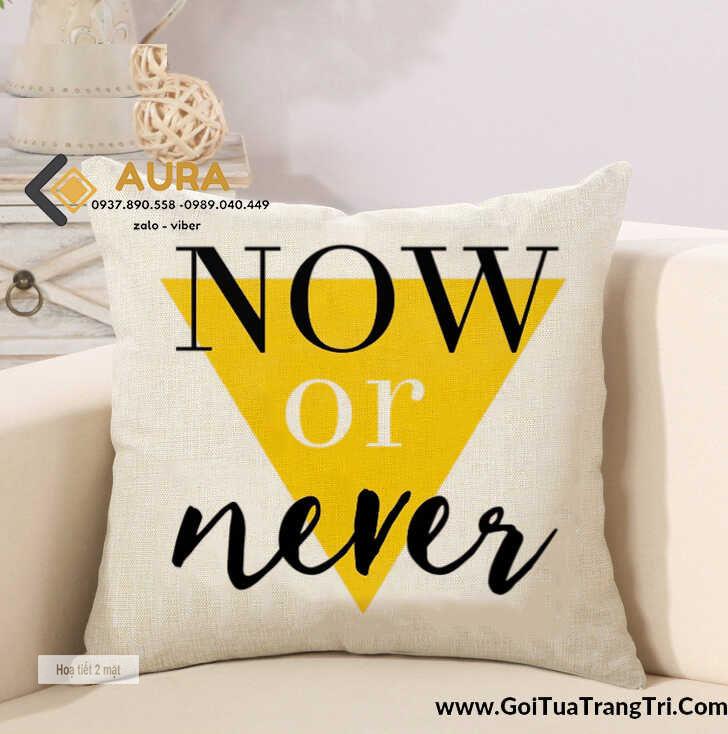 Gối Tựa Sofa Now Or Never (Vỏ Gối 2 mặt)