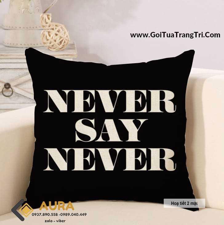 Gối Tựa Sofa Never Say Never (Vỏ Gối 2 mặt)